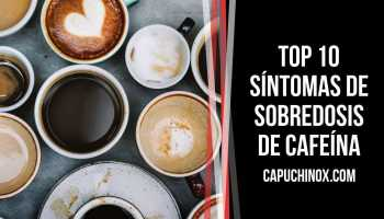 ¿Cuáles son los 10 principales síntomas de sobredosis de cafeína?