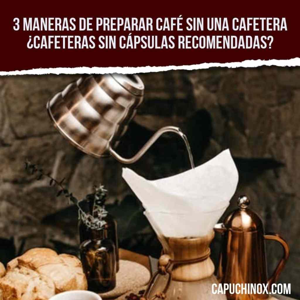3 maneras de preparar café sin una cafetera ¿Cafeteras sin cápsulas recomendadas?