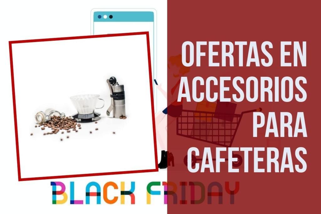 Ofertas en accesorios cafeteras del Black Friday
