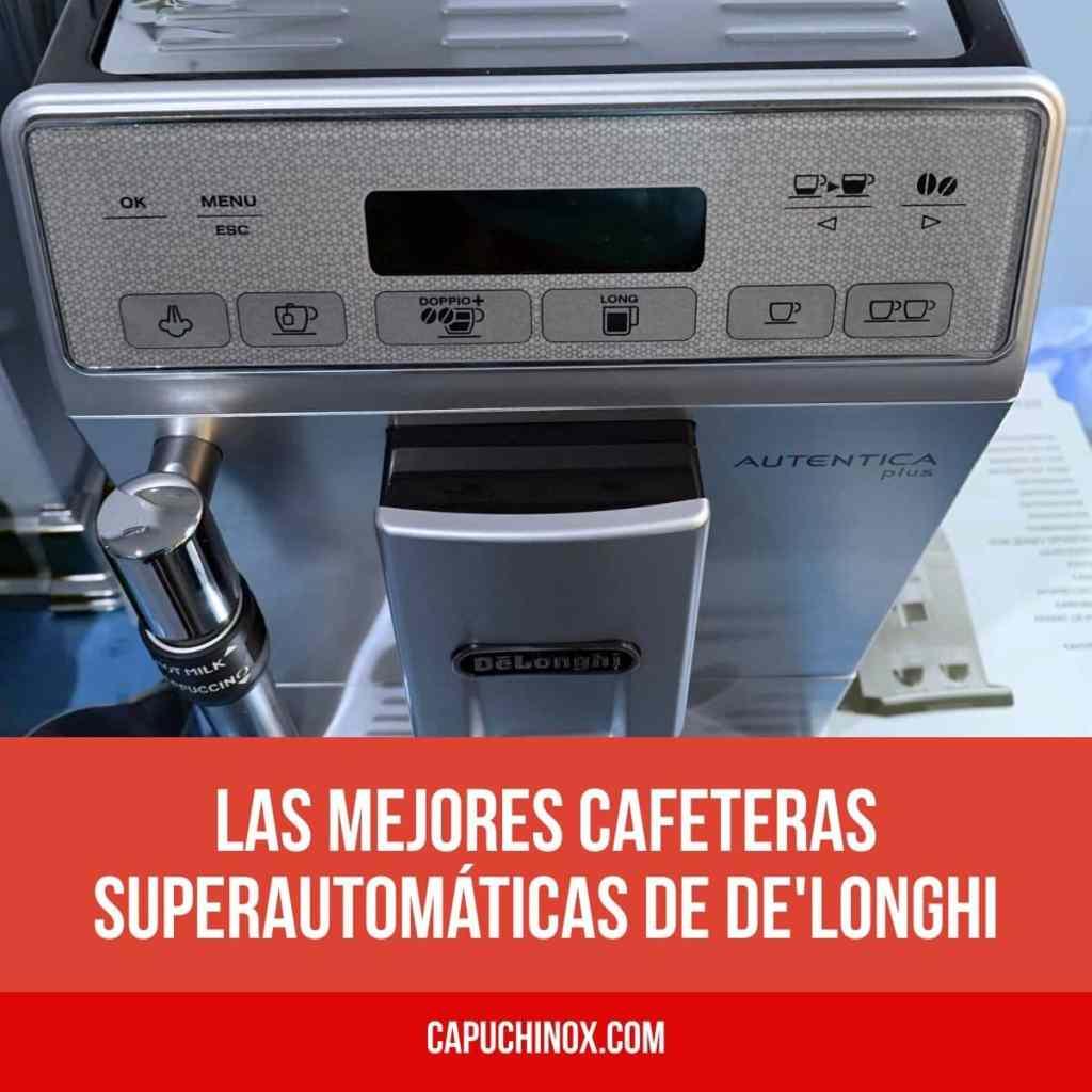 Las mejores cafeteras superautomáticas de De'Longhi
