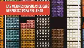 Las mejores cápsulas de café Nespresso para rellenar (recargables)