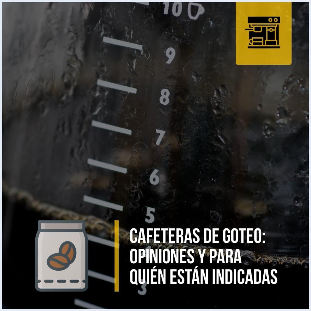 Cafeteras de goteo: Opiniones y para quién están indicadas