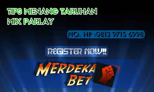 Tips Menang Taruhan Mix Parlay
