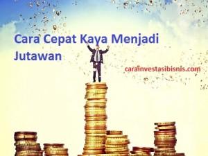 agar cepat kaya menjadi jutawan