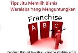 8 Tips Jitu Memilih Bisnis Waralaba / Franchise Yang Menguntungkan
