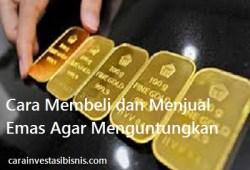 Cara Membeli dan Menjual Emas Agar Menguntungkan