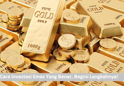 Begini Cara Investasi Emas Yang Benar Jangan Sampai Salah Langkah