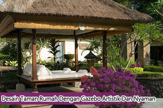 Desain Taman Rumah Dengan Gazebo Artistik Dan Nyaman