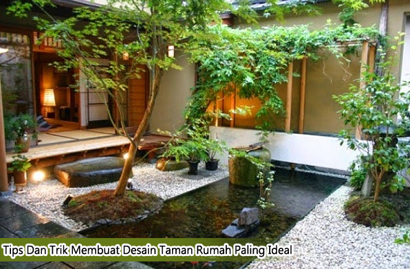 Tips Dan Trik Membuat Desain Taman Rumah Paling Ideal