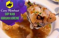 Cara Membuat Sop Ikan Haruan Goreng