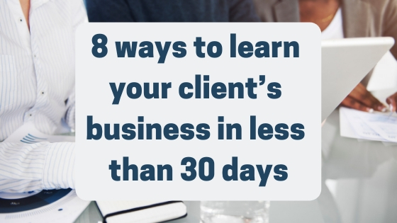 8 ways to learn your client's business in less than 30 days - image