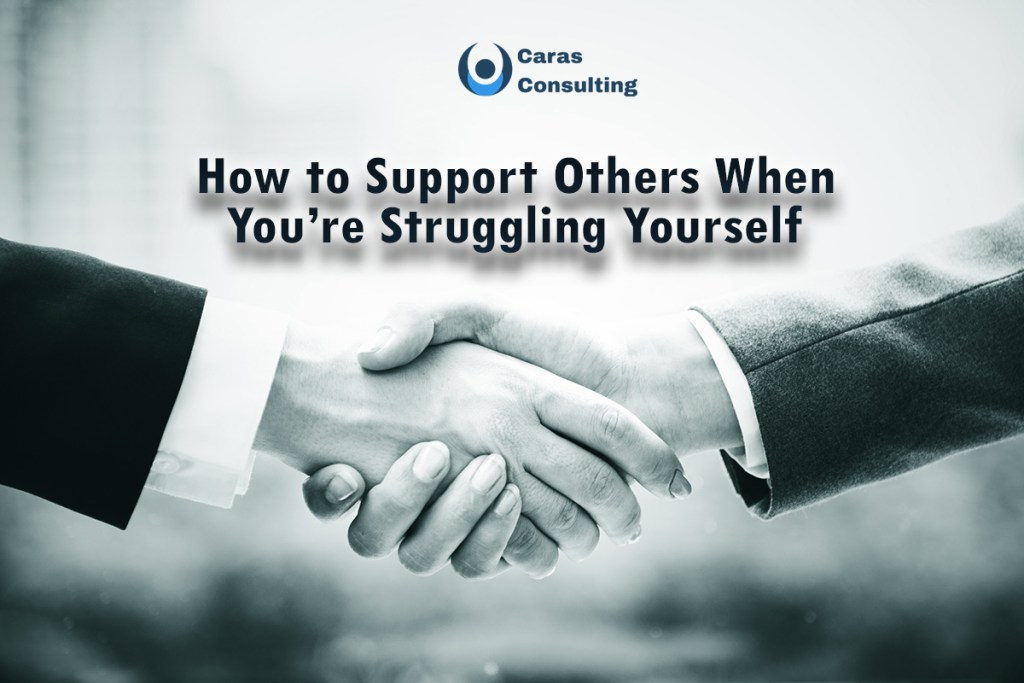 how to support others when you're struggling yourself