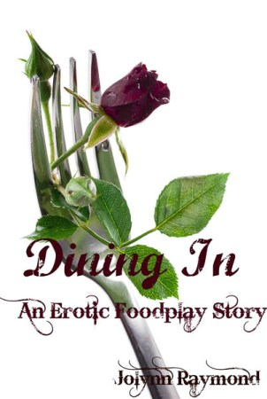 Dining In: A Taste of Erotic Food Play by Jolynn Raymond