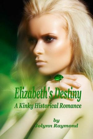 elizabeth's destiny - a kinky historical romance - jolynn raymond