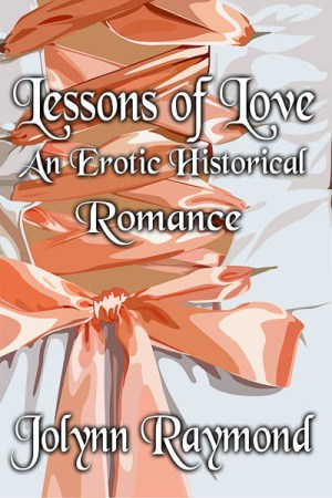 lessons of love - an erotic historical romance - jolynn raymond