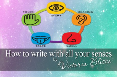 How to write with all your senses by Victoria Blisse