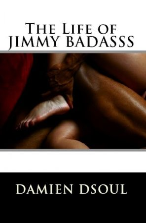 The Life of Jimmy Badasss Damien Dsoul