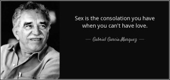 """Sex is the consolation you have when you can't have love"" ― Gabriel García Márquez caravane Beauty"