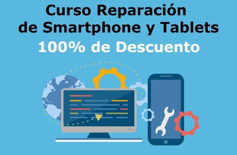 100% de Descuento: Curso Reparación de Smartphone y Tablets
