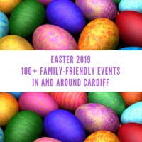 100+ family-friendly activities in and around Cardiff for the Easter holidays 2019