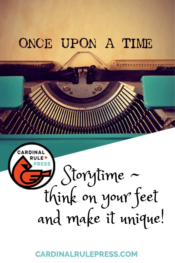 Storytime:  Think On Your Feet & Make It Unique!