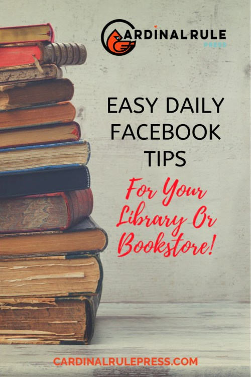 Easy Daily Facebook Tips For Your Library Or Bookstore - cardinalrulepress.com