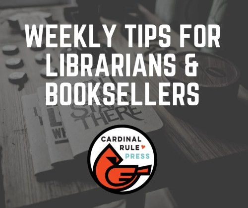 Weekly Tips for Librarians & Booksellers | Find out how publisher Maria Dismondy recommends you get more exposure to your bookstore and librarian. Get your customers and patrons in and reading with these monthly marketing tips! | cardinalrulepress.com
