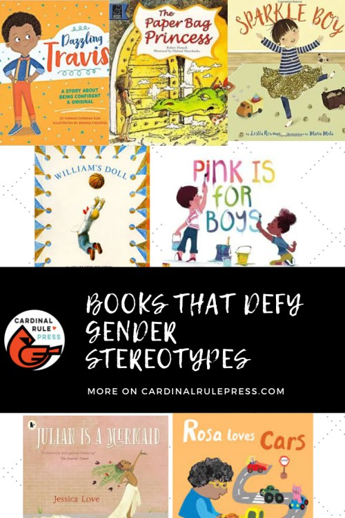 Books That Defy Gender Stereotypes-Over here at Cardinal Rule Press, we are dedicated to books that empower and teach children to be themselves. Here is a compilation of books we've pulled together, including one of our very own DAZZLING TRAVIS #BooksToRead #BooksWorthReading #EKWC #BooksToEmpower #MariaDismondy