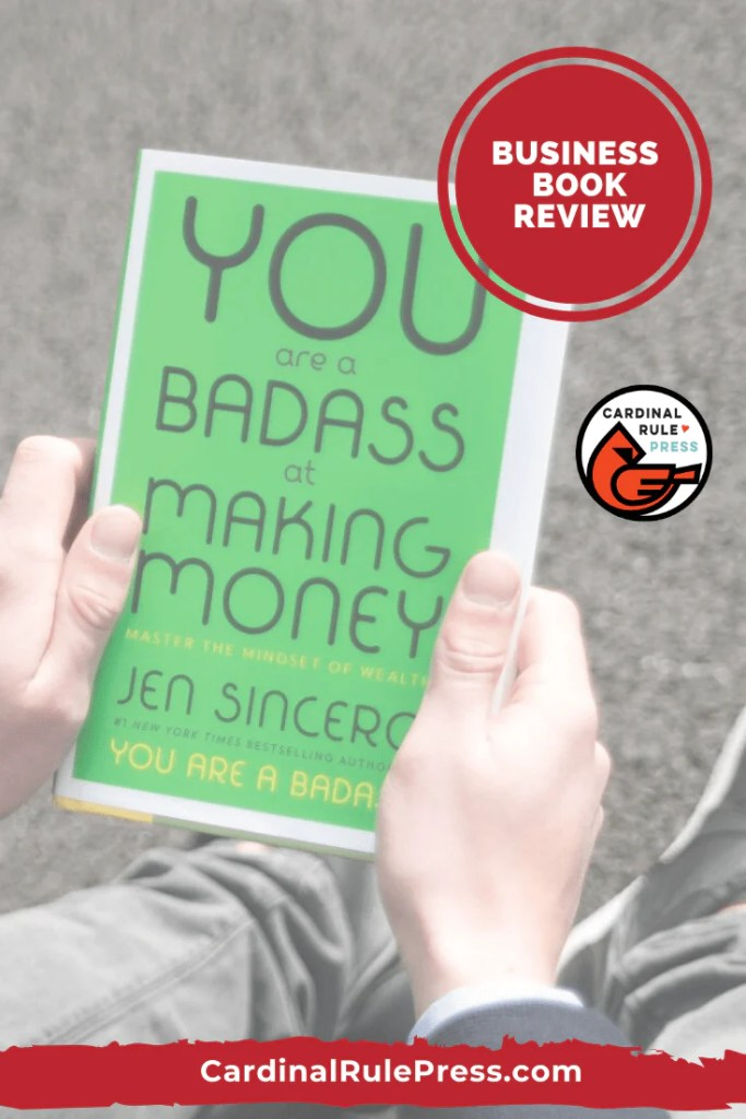 Business Book Review You Are A Badass-Each month, founder of Cardinal Rule Press, Maria Dismondy, will be reviewing business books she is currently reading. Alo ng with a brief review, she is sharing some of her favorite quotes from the book. #BookReview #BusinessBook #BooksWorthReading #BooksToRead #MakingMoney