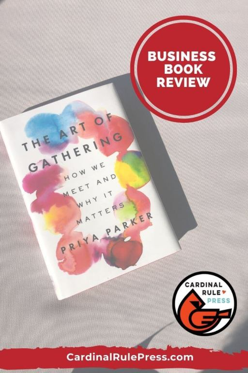 Business Book Review: The Art Of Gathering - This book talks about the importance of creating a WHY for a meeting not just a HOW. Priya Parker gives great examples to illustrate the guidance she gives in the book.  #BusinessBook #BookReview #BooksToRead #TheArtOfGathering
