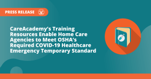 CareAcademy's Training Resources Enable Home Care Agencies to Meet OSHA's Required COVID-19 Healthcare Emergency Temporary Standard