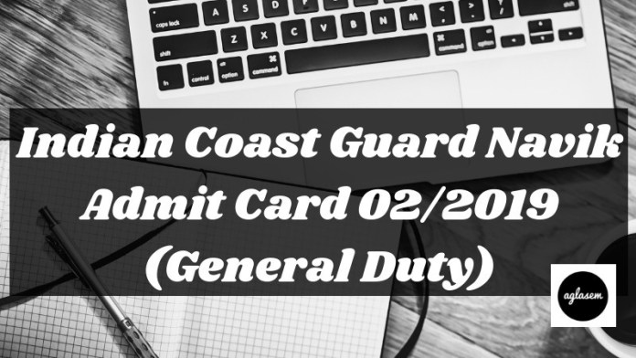 Indian Coast Guard Navik Admit Card 02/2019 (General Duty) Aglasem