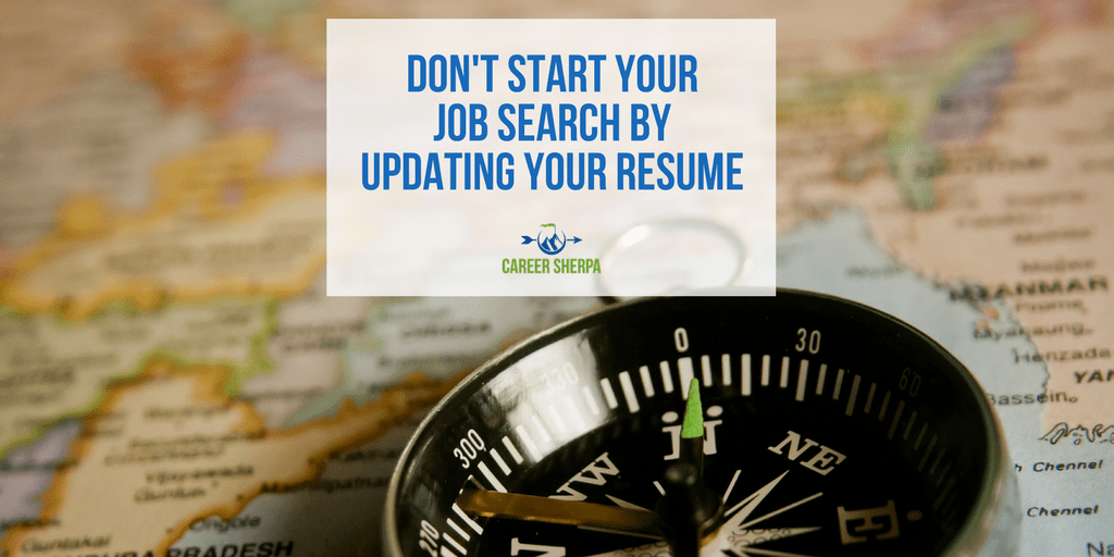don t start job search by updating your resume career sherpa