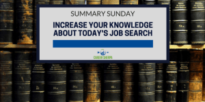 Summary Sunday: Increase Your Knowledge About Today's Job Search