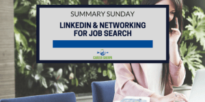 Summary Sunday: LinkedIn and Networking for Job Search