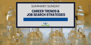 Summary Sunday: Career Trends and Job Search Strategies
