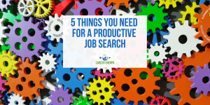 5 Things You Need For A Productive Job Search