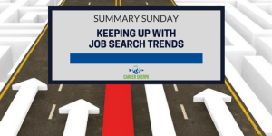 Summary Sunday: Keeping Up With Job Search Trends