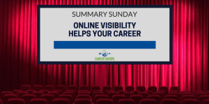 Summary Sunday: Online Visibility Helps Your Career
