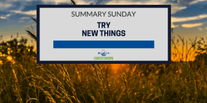Summary Sunday: Try New Things