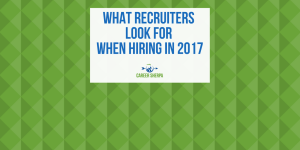 What Recruiters Look For When Hiring in 2017