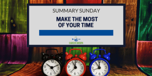 Summary Sunday: Make The Most of Your Time