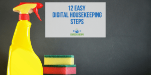12 Easy Digital Housekeeping Steps