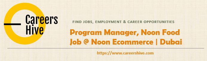 Program Manager, Noon Food | Noon Ecommerce Jobs in Dubai