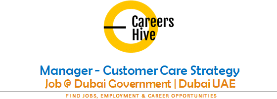 Manager - Customer Care Strategy | Dubai Government Jobs 2021