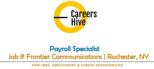 Payroll Specialist Jobs in Rochester, NY at Frontier Communications