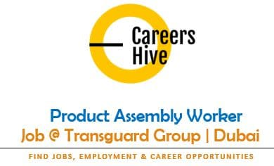 Product Assembly Worker | Transguard Group Jobs in UAE 2021