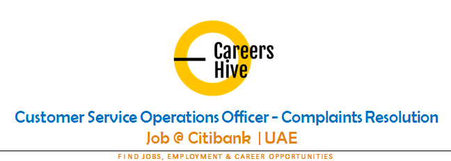Customer Service Operations Officer - Complaints Resolution | Citibank UAE Careers