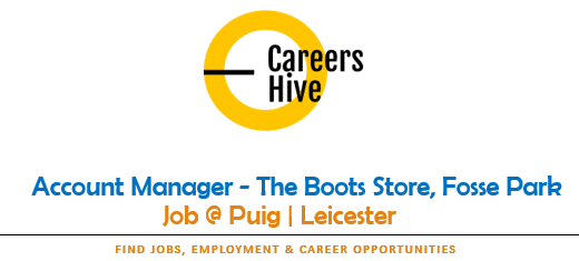 Account Manager Jobs in Leicester at The Boots Store, Fosse Park   PUIG