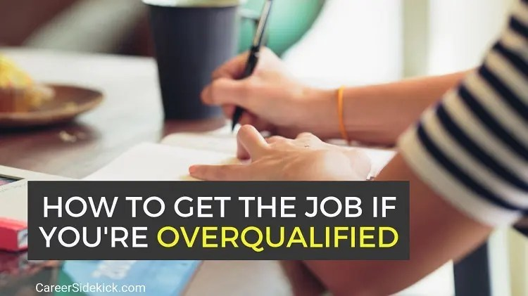How to Get the Job While Being Overqualified